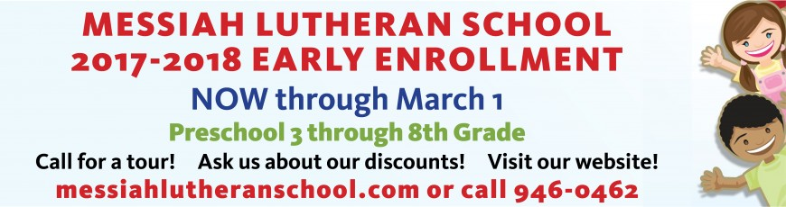 EARLY ENROLLMENT MESSIAH LUTHERAN SCHOOL